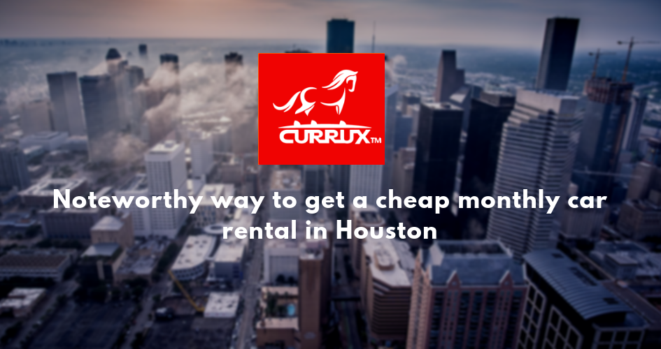 Noteworthy way to get a cheap monthly car rental in Houston